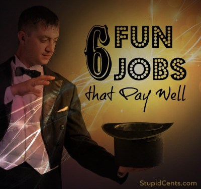 6 Fun Jobs that Pay Well