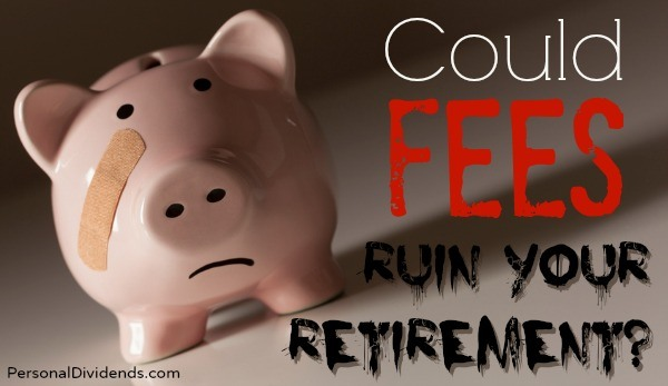Could Fees Ruin Your Retirement?