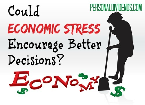 Could Economic Stress Encourage Better Decisions?