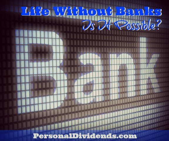 Life Without Banks, Is It Possible?
