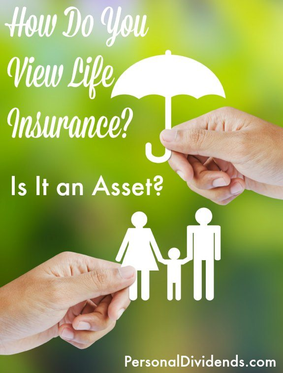 How Do You View Life Insurance? Is It an Asset?