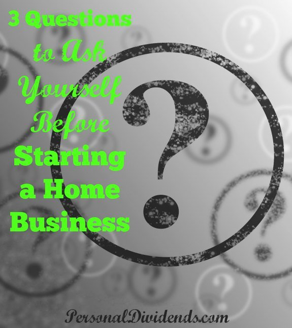 3 Questions to Ask Yourself Before Starting a Home Business