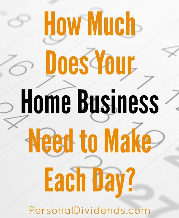 How Much Does Your Home Business Need to Make Each Day?